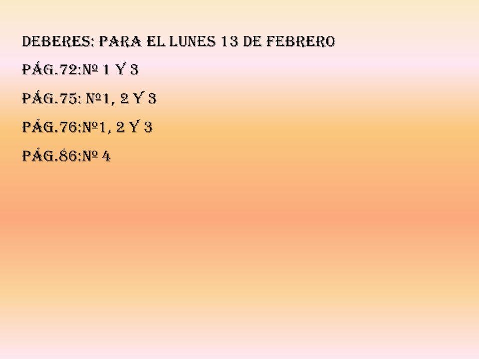 DEBERES: PARA EL LUNES 13 DE FEBRERO