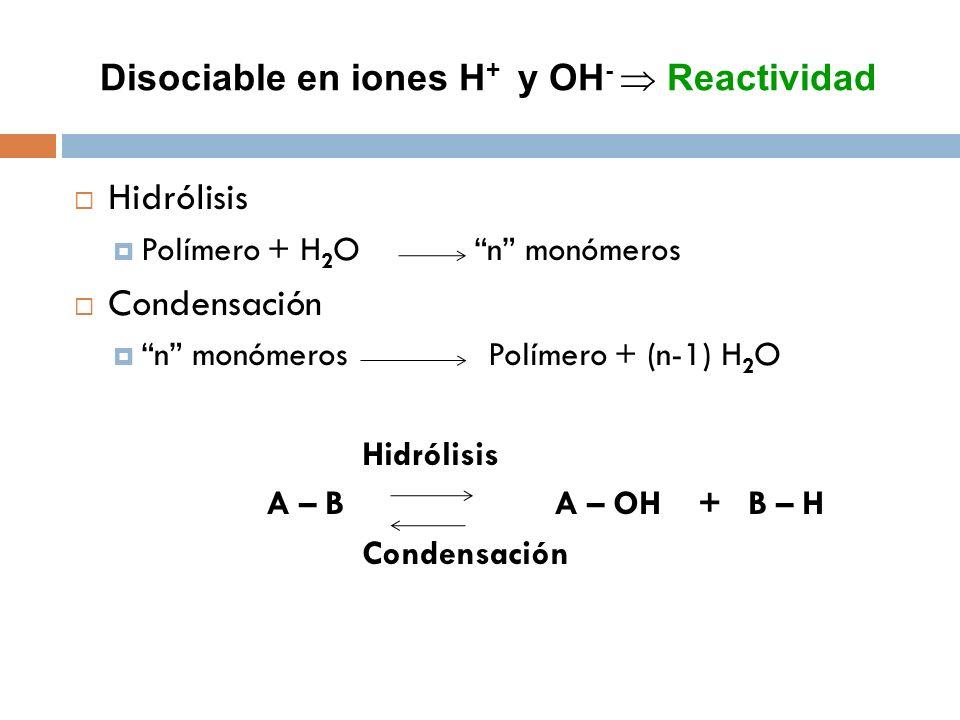 Disociable en iones H+ y OH-  Reactividad