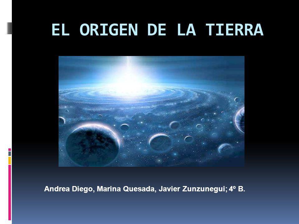 EL ORIGEN DE LA TIERRA Andrea Diego, Marina Quesada, Javier Zunzunegui; 4º B.