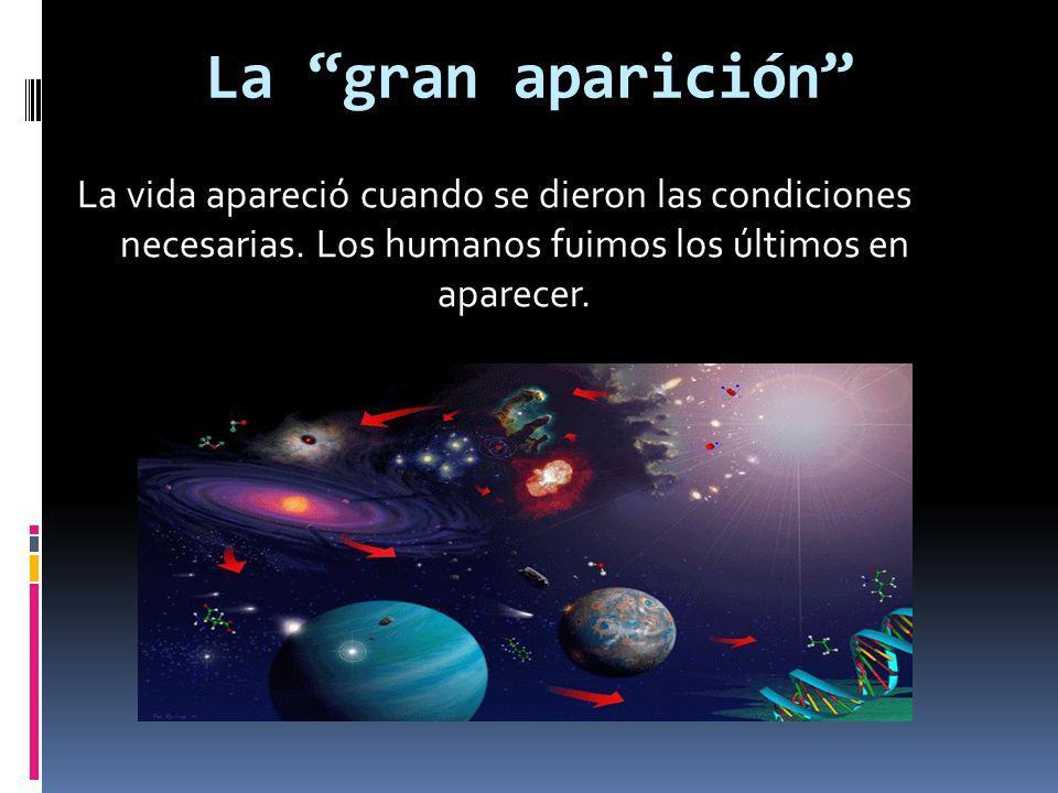 La gran aparición La vida apareció cuando se dieron las condiciones necesarias.