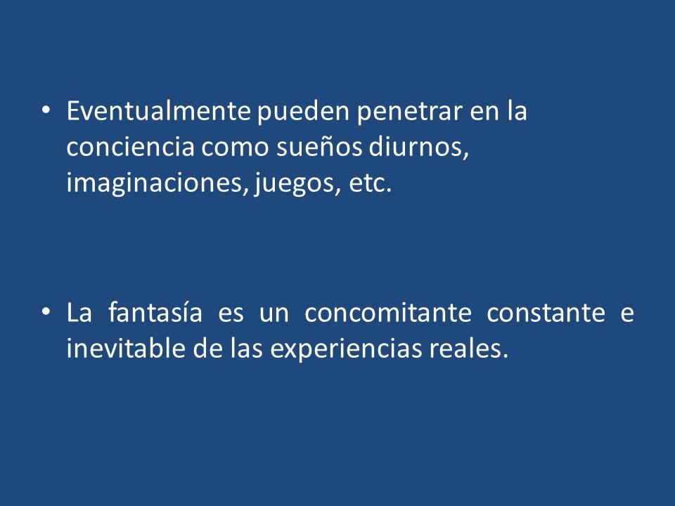 Eventualmente pueden penetrar en la conciencia como sueños diurnos, imaginaciones, juegos, etc.