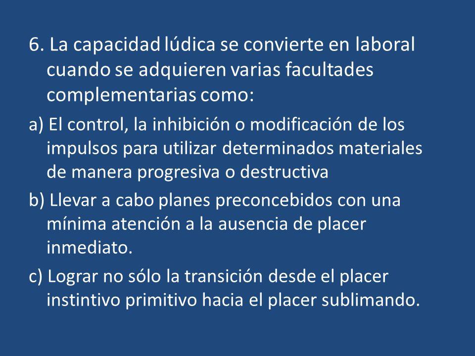 6. La capacidad lúdica se convierte en laboral cuando se adquieren varias facultades complementarias como: