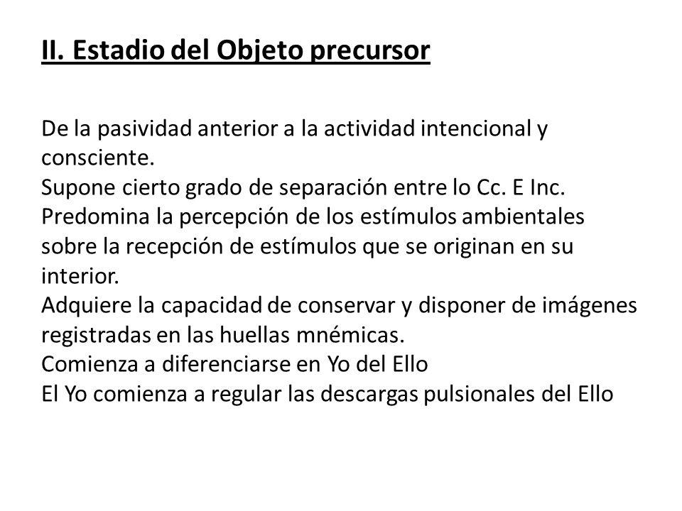 II. Estadio del Objeto precursor De la pasividad anterior a la actividad intencional y consciente.