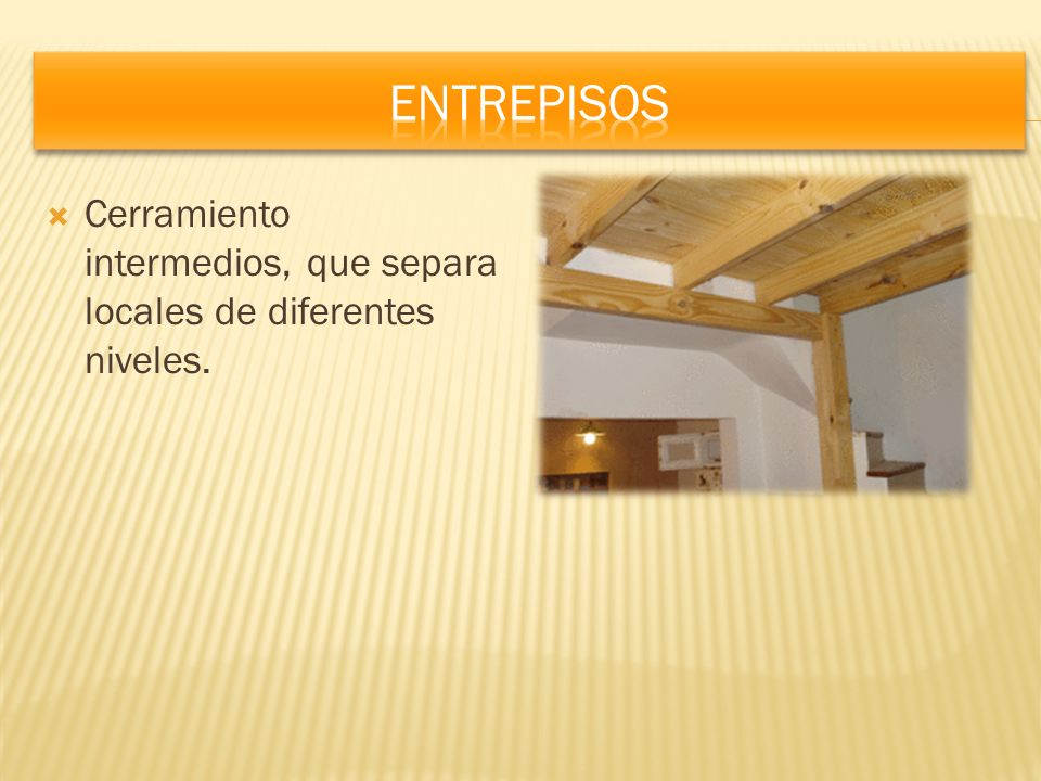 Entrepisos Cerramiento intermedios, que separa locales de diferentes niveles.