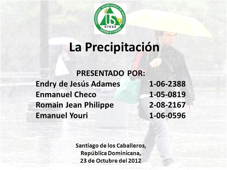 La Precipitación PRESENTADO POR: Endry de Jesús Adames 1-06-2388
