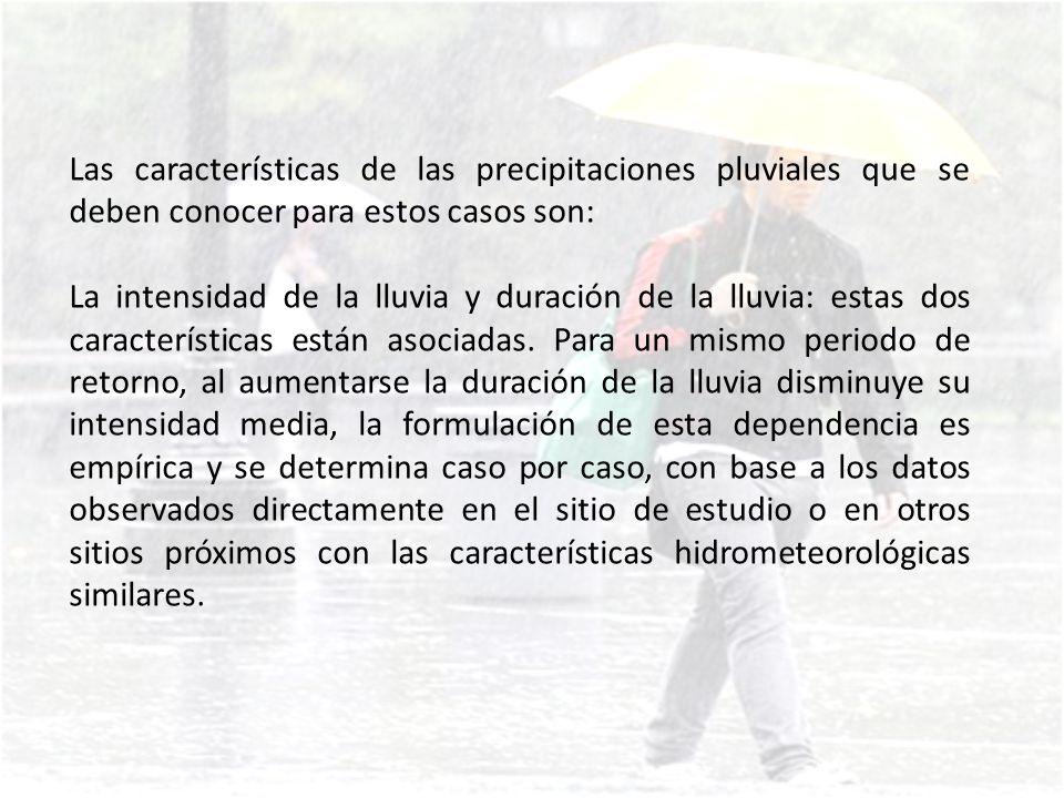 Las características de las precipitaciones pluviales que se deben conocer para estos casos son: