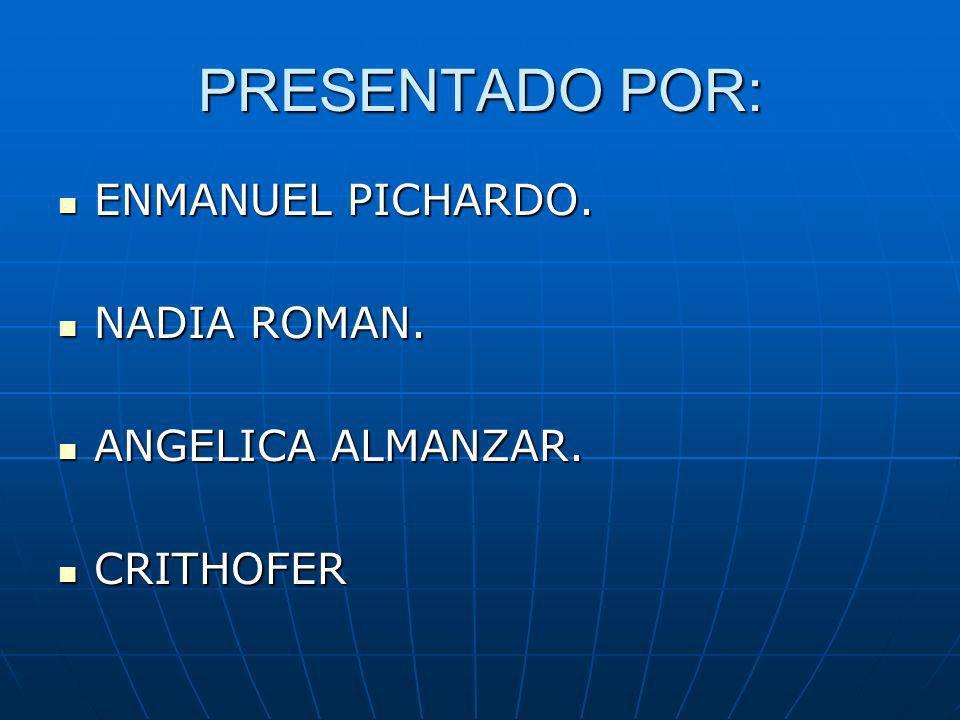 PRESENTADO POR: ENMANUEL PICHARDO. NADIA ROMAN. ANGELICA ALMANZAR.