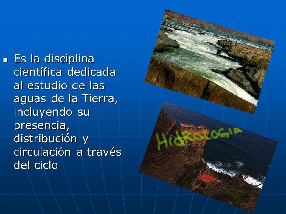 Es la disciplina científica dedicada al estudio de las aguas de la Tierra, incluyendo su presencia, distribución y circulación a través del ciclo