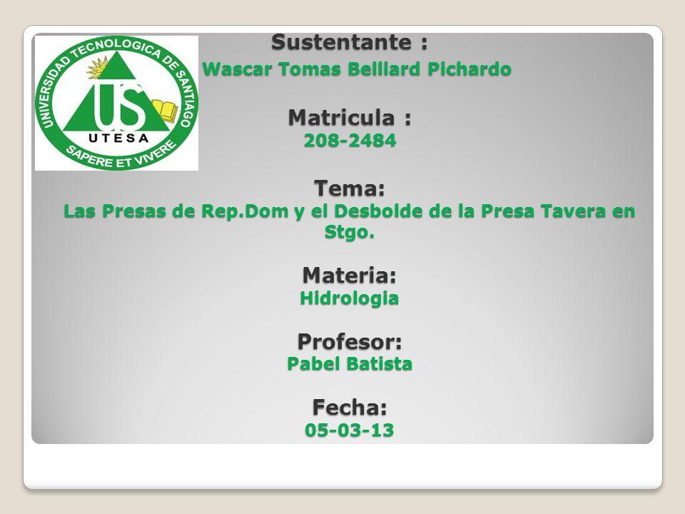 Sustentante : Wascar Tomas Belliard Pichardo Matricula : 208-2484 Tema: Las Presas de Rep.Dom y el Desbolde de la Presa Tavera en Stgo.