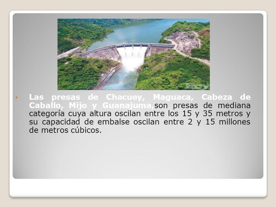 Las presas de Chacuey, Maguaca, Cabeza de Caballo, Mijo y Guanajuma,son presas de mediana categoría cuya altura oscilan entre los 15 y 35 metros y su capacidad de embalse oscilan entre 2 y 15 millones de metros cúbicos.
