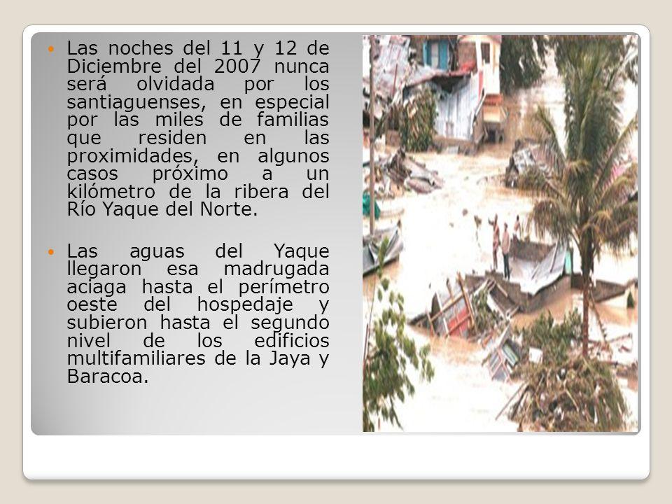 Las noches del 11 y 12 de Diciembre del 2007 nunca será olvidada por los santiaguenses, en especial por las miles de familias que residen en las proximidades, en algunos casos próximo a un kilómetro de la ribera del Río Yaque del Norte.