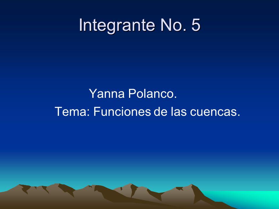 Integrante No. 5 Yanna Polanco. Tema: Funciones de las cuencas.