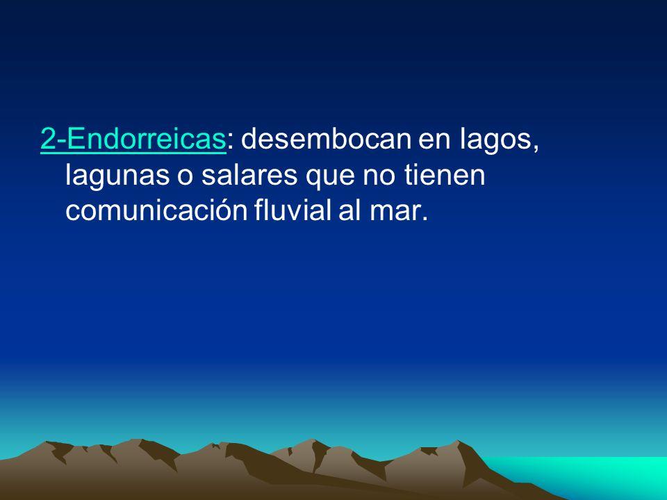 2-Endorreicas: desembocan en lagos, lagunas o salares que no tienen comunicación fluvial al mar.