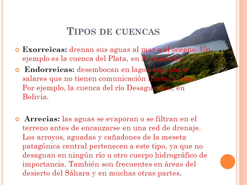Tipos de cuencasExorreicas: drenan sus aguas al mar o al océano. Un ejemplo es la cuenca del Plata, en Sudamérica.