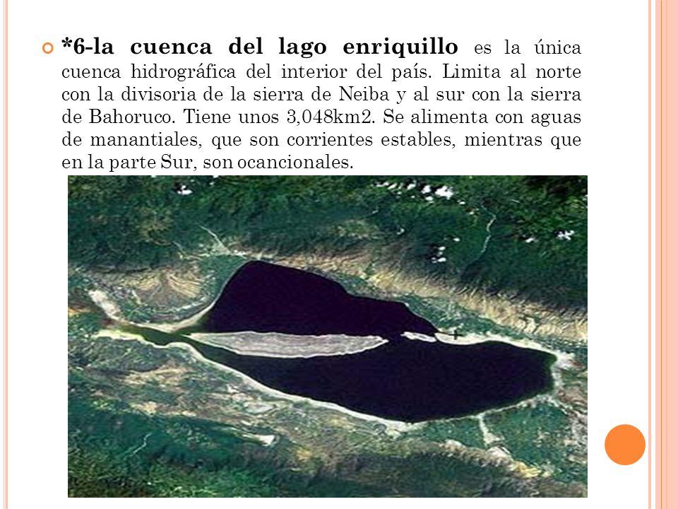 *6-la cuenca del lago enriquillo es la única cuenca hidrográfica del interior del país.