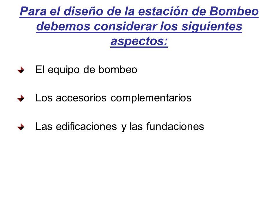 Para el diseño de la estación de Bombeo debemos considerar los siguientes aspectos: