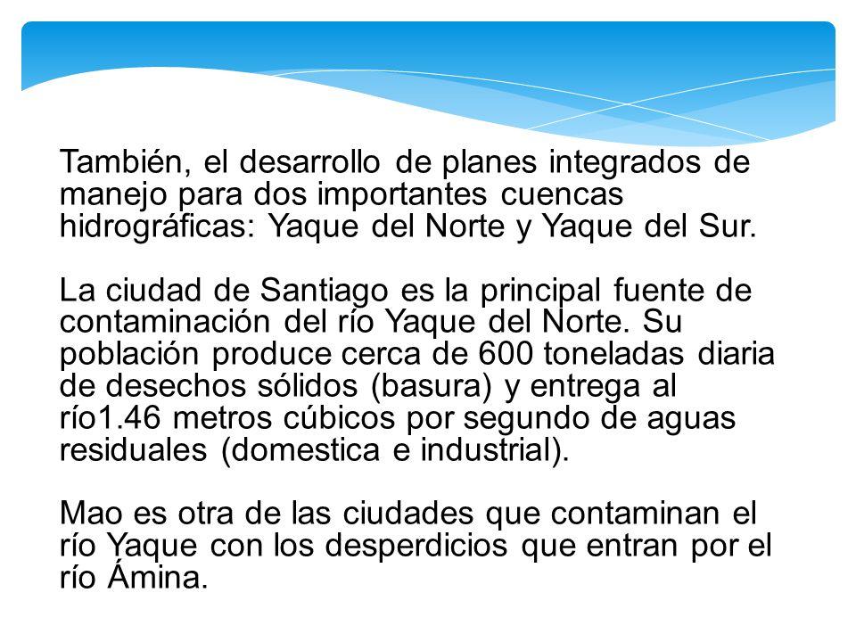 También, el desarrollo de planes integrados de manejo para dos importantes cuencas hidrográficas: Yaque del Norte y Yaque del Sur.