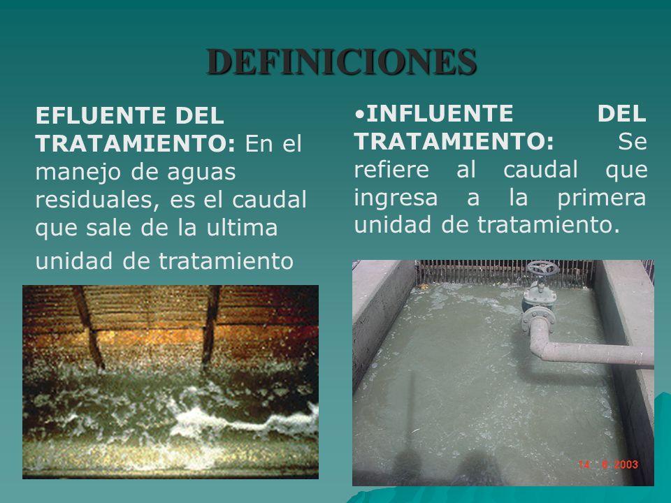 DEFINICIONES EFLUENTE DEL TRATAMIENTO: En el manejo de aguas residuales, es el caudal que sale de la ultima unidad de tratamiento.