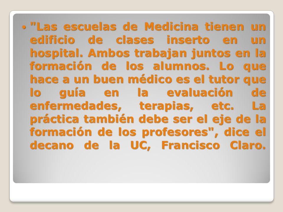 Las escuelas de Medicina tienen un edificio de clases inserto en un hospital.