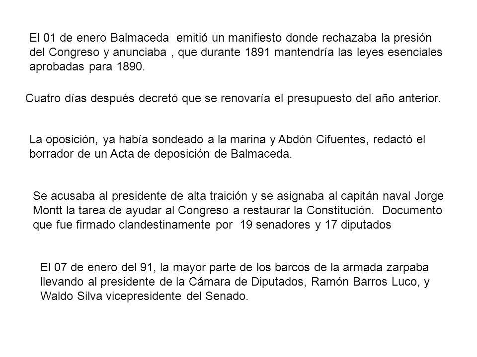 El 01 de enero Balmaceda emitió un manifiesto donde rechazaba la presión del Congreso y anunciaba , que durante 1891 mantendría las leyes esenciales aprobadas para 1890.
