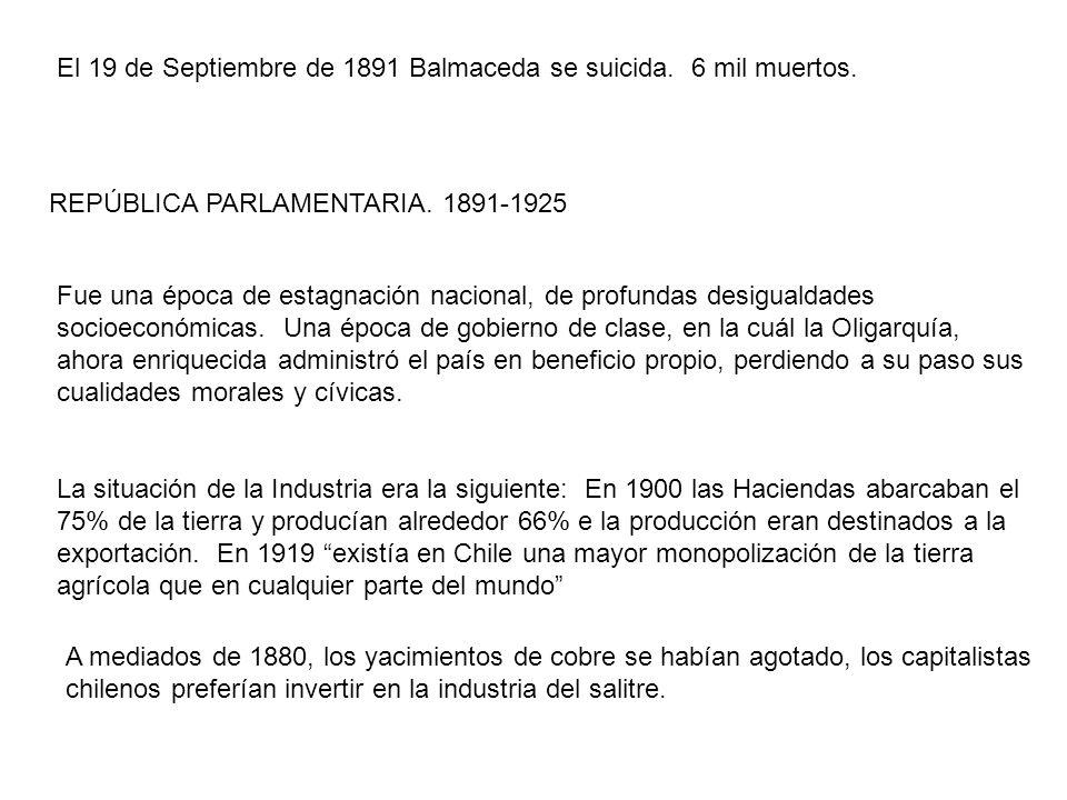El 19 de Septiembre de 1891 Balmaceda se suicida. 6 mil muertos.