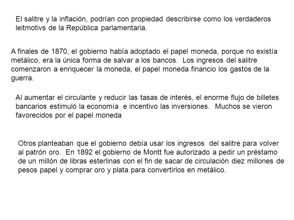 El salitre y la inflación, podrían con propiedad describirse como los verdaderos leitmotivs de la República parlamentaria.