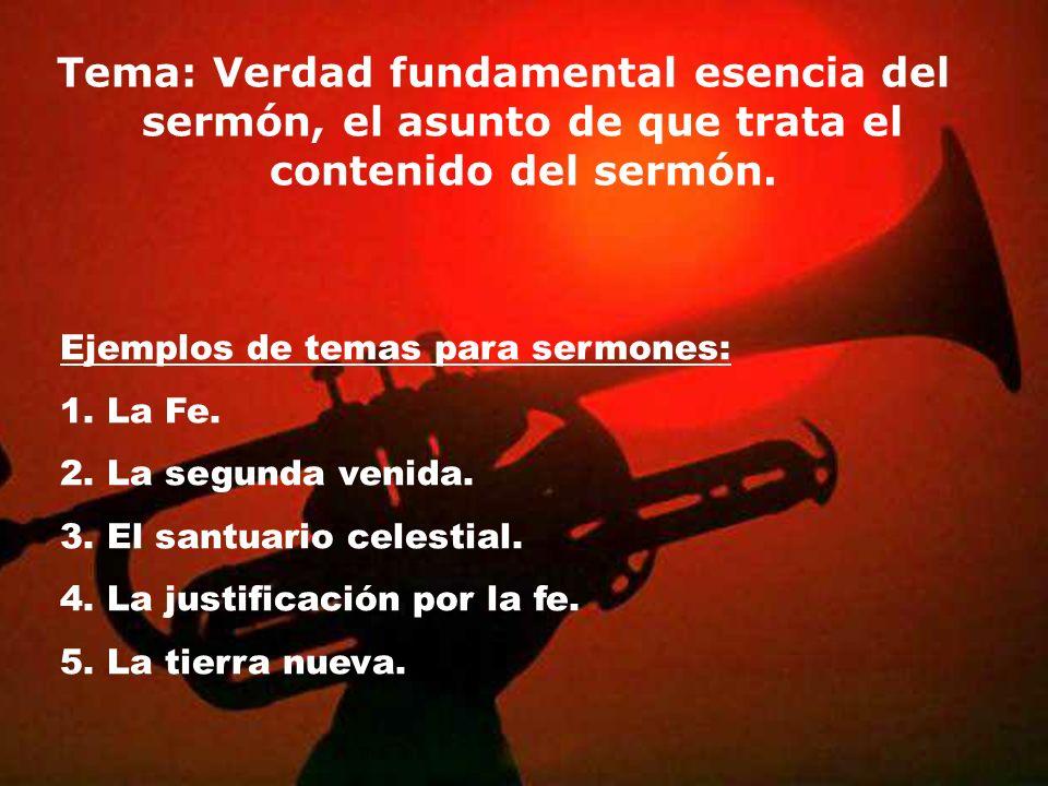 Tema: Verdad fundamental esencia del sermón, el asunto de que trata el contenido del sermón.