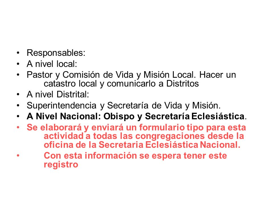 Responsables: A nivel local: Pastor y Comisión de Vida y Misión Local. Hacer un catastro local y comunicarlo a Distritos.