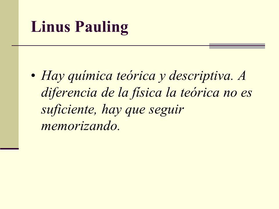 Linus Pauling Hay química teórica y descriptiva.