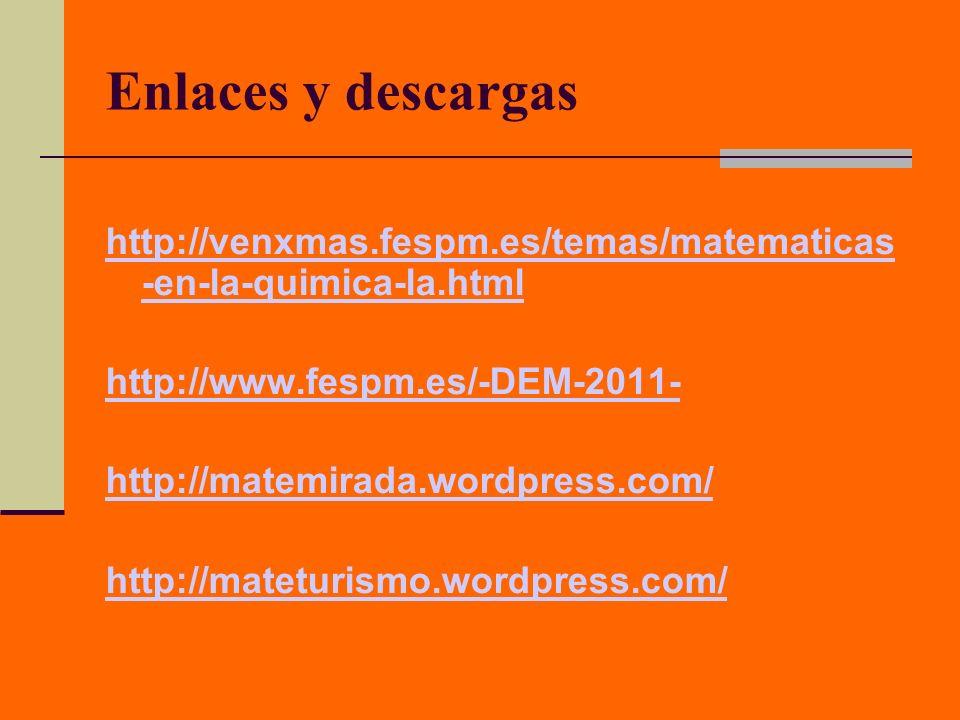 Enlaces y descargashttp://venxmas.fespm.es/temas/matematicas -en-la-quimica-la.html. http://www.fespm.es/-DEM-2011-