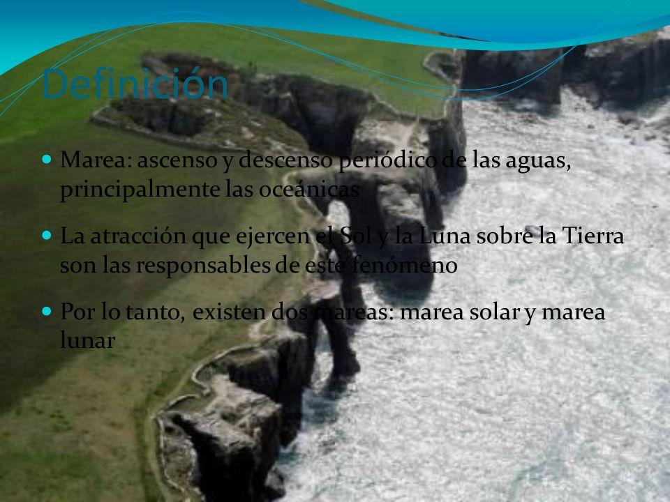 Definición Marea: ascenso y descenso periódico de las aguas, principalmente las oceánicas.