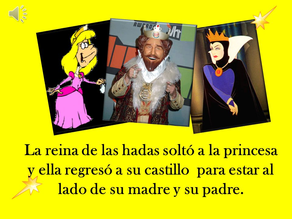 La reina de las hadas soltó a la princesa y ella regresó a su castillo para estar al lado de su madre y su padre.