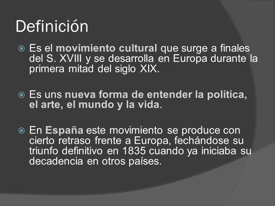 Definición Es el movimiento cultural que surge a finales del S. XVIII y se desarrolla en Europa durante la primera mitad del siglo XIX.