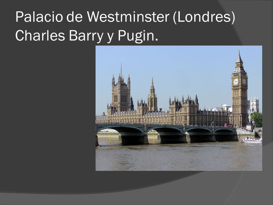 Palacio de Westminster (Londres) Charles Barry y Pugin.