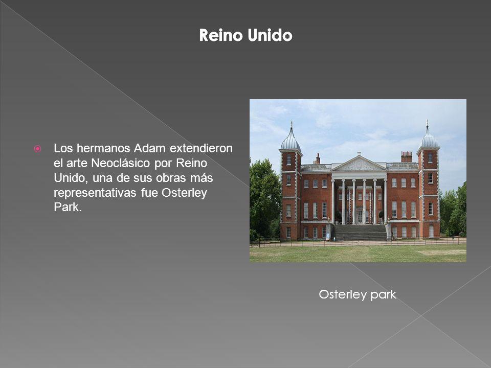 Reino Unido Los hermanos Adam extendieron el arte Neoclásico por Reino Unido, una de sus obras más representativas fue Osterley Park.
