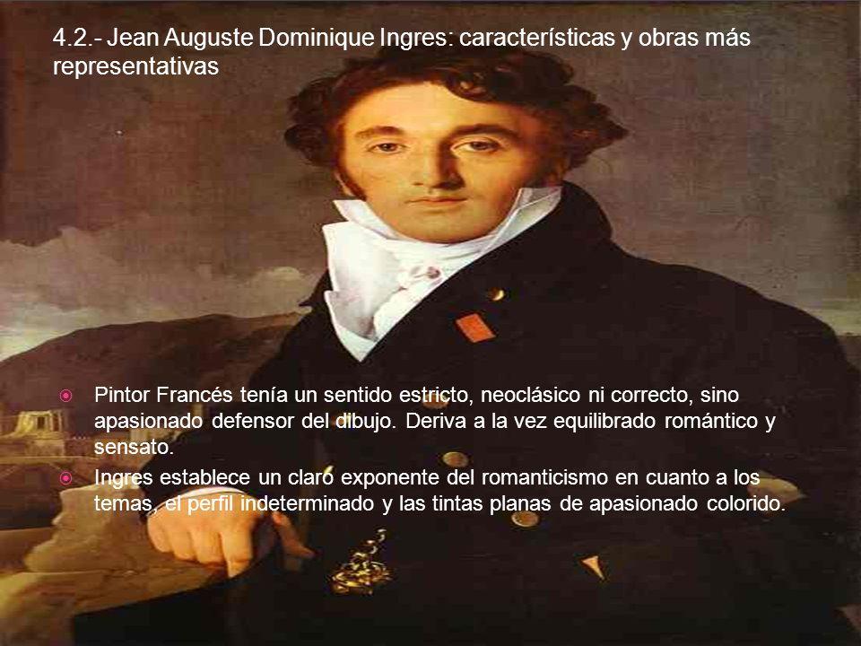 4.2.- Jean Auguste Dominique Ingres: características y obras más representativas