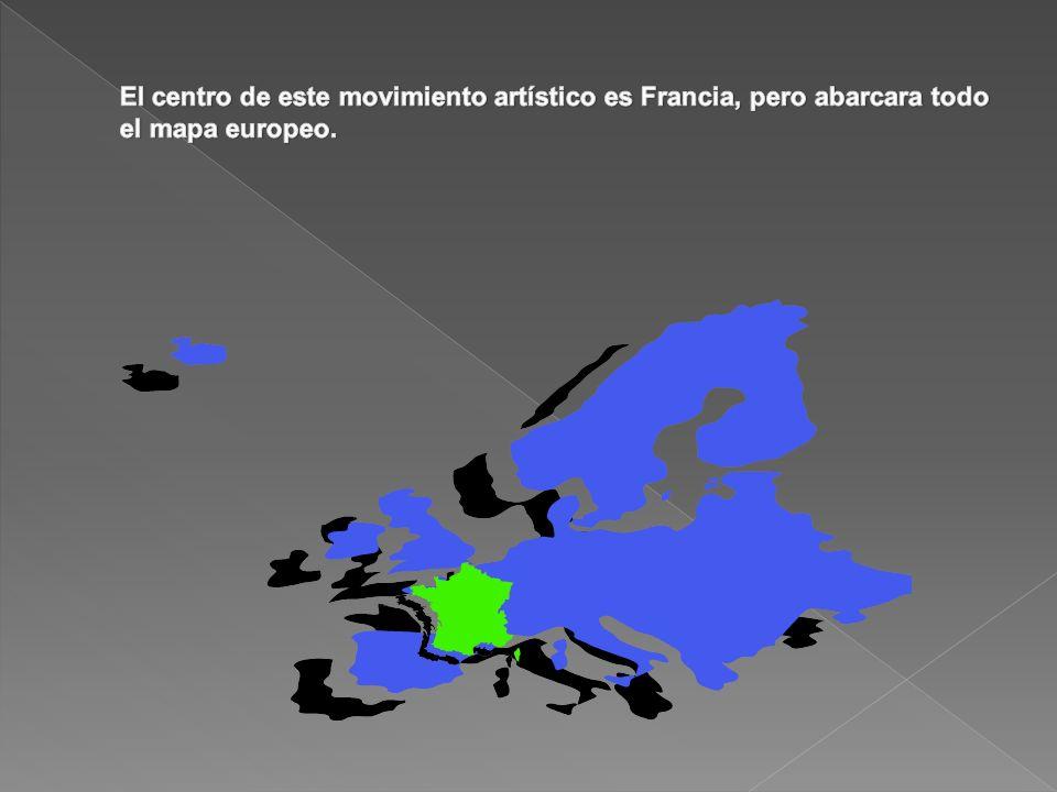 El centro de este movimiento artístico es Francia, pero abarcara todo el mapa europeo.