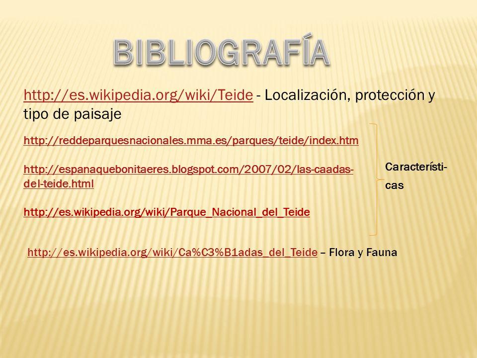 BIBLIOGRAFÍA http://es.wikipedia.org/wiki/Teide - Localización, protección y tipo de paisaje.
