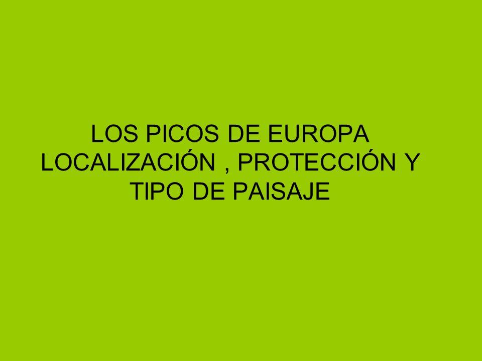 LOS PICOS DE EUROPA LOCALIZACIÓN , PROTECCIÓN Y TIPO DE PAISAJE