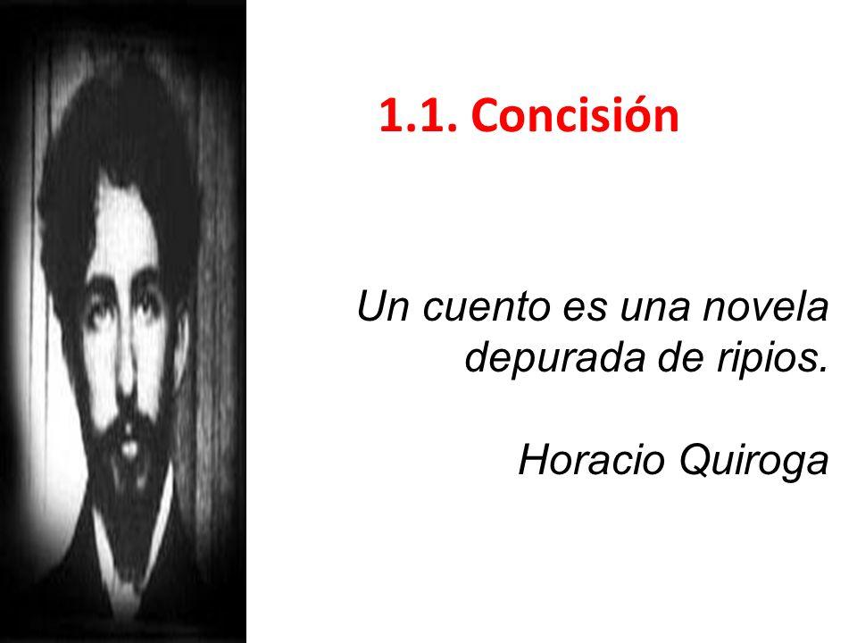 1.1. Concisión Un cuento es una novela depurada de ripios.