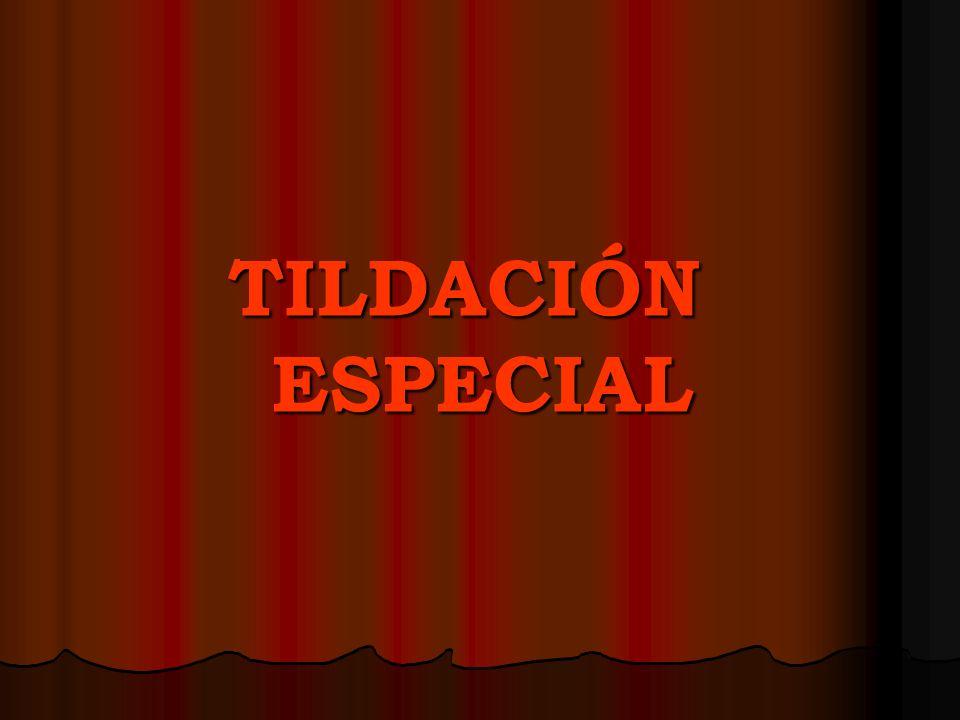 TILDACIÓN ESPECIAL