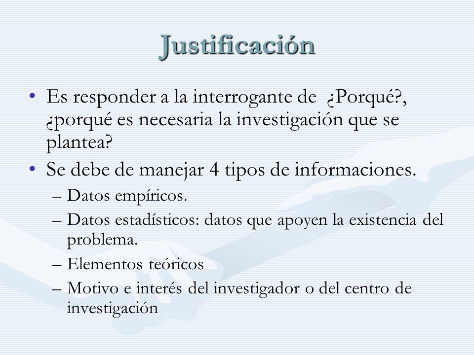 Justificación Es responder a la interrogante de ¿Porqué , ¿porqué es necesaria la investigación que se plantea