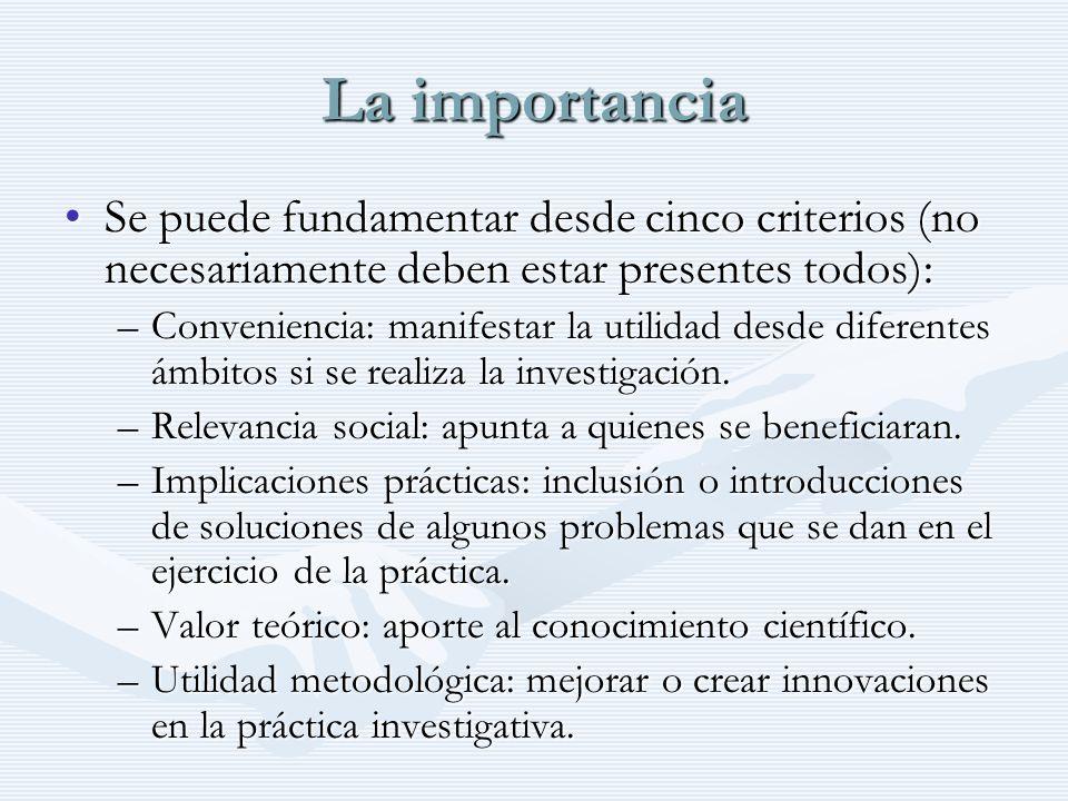 La importancia Se puede fundamentar desde cinco criterios (no necesariamente deben estar presentes todos):