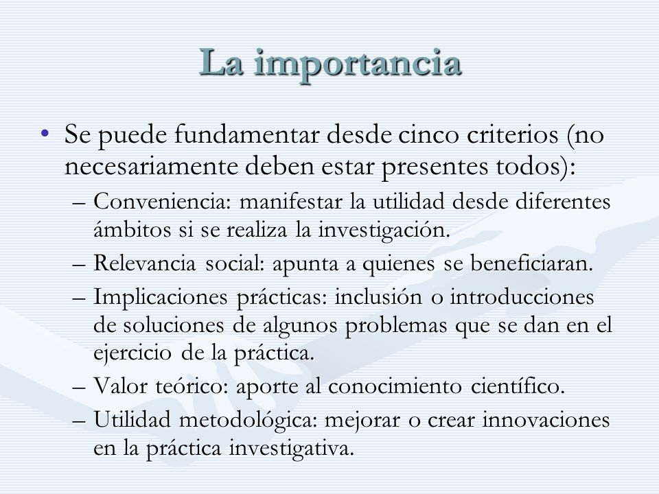 La importanciaSe puede fundamentar desde cinco criterios (no necesariamente deben estar presentes todos):