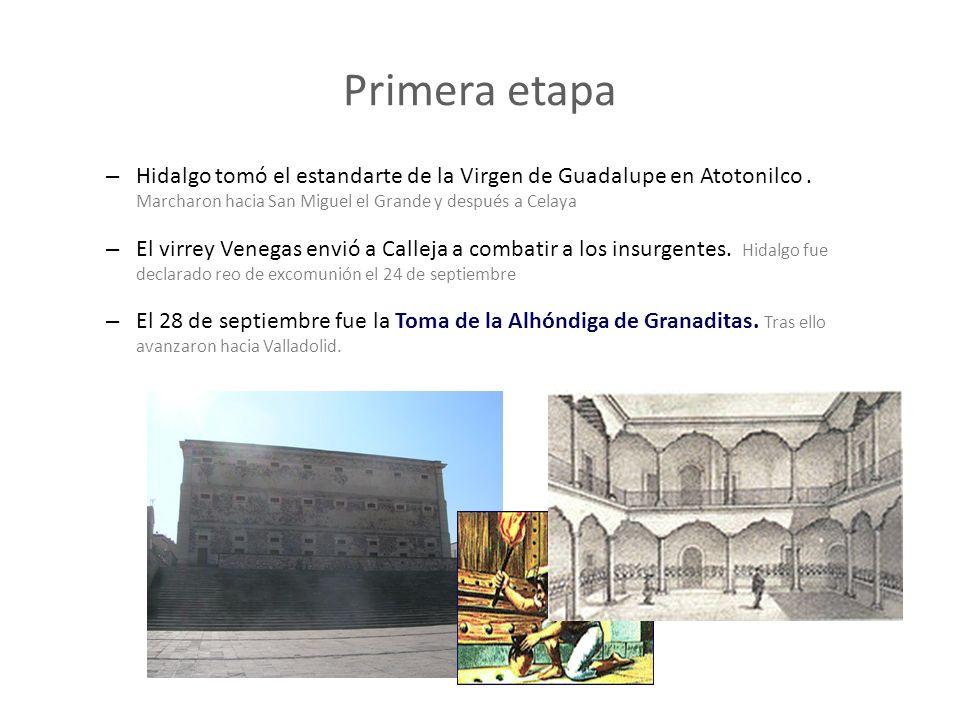 Primera etapaHidalgo tomó el estandarte de la Virgen de Guadalupe en Atotonilco . Marcharon hacia San Miguel el Grande y después a Celaya.
