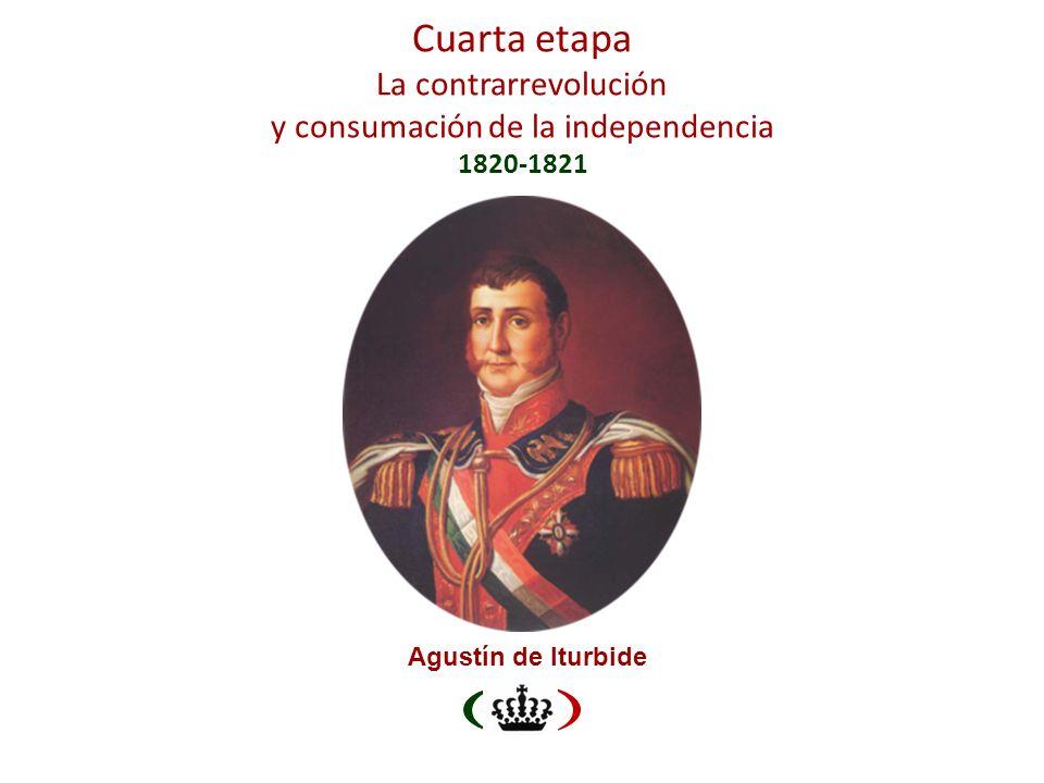 Cuarta etapa La contrarrevolución y consumación de la independencia 1820-1821