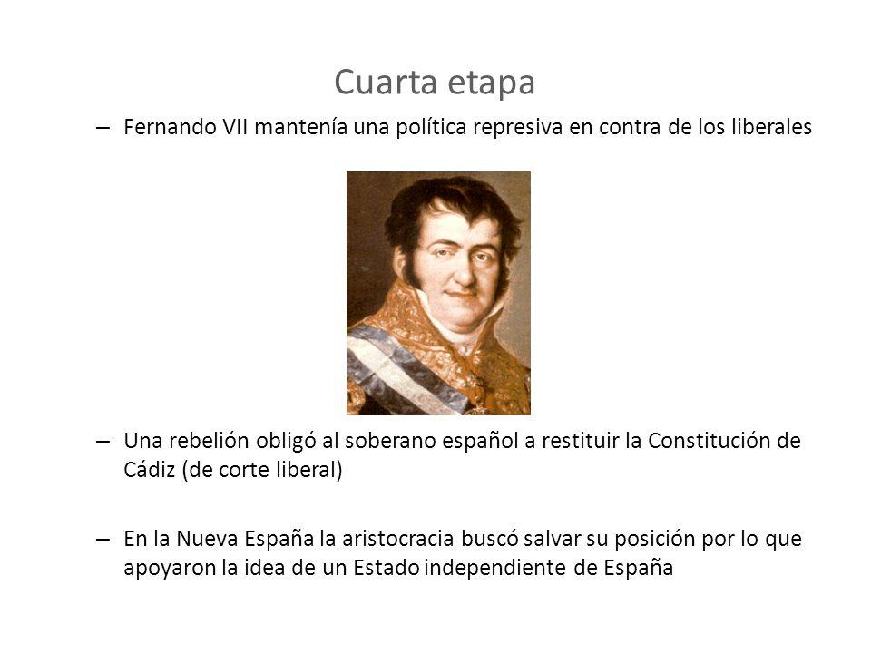 Cuarta etapa Fernando VII mantenía una política represiva en contra de los liberales.