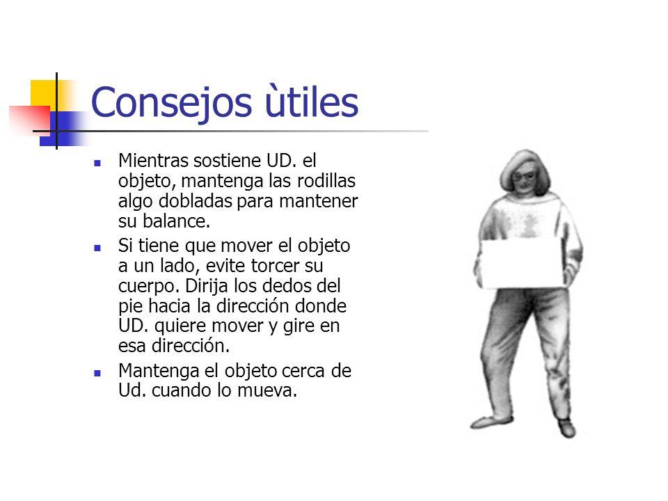 Consejos ùtiles Mientras sostiene UD. el objeto, mantenga las rodillas algo dobladas para mantener su balance.