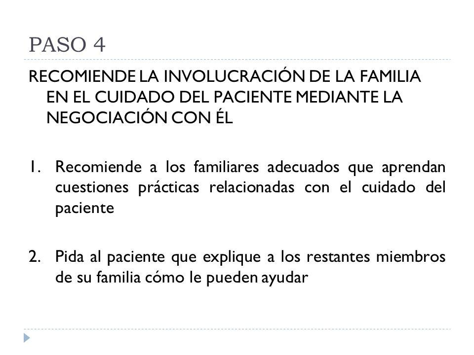 PASO 4 RECOMIENDE LA INVOLUCRACIÓN DE LA FAMILIA EN EL CUIDADO DEL PACIENTE MEDIANTE LA NEGOCIACIÓN CON ÉL.