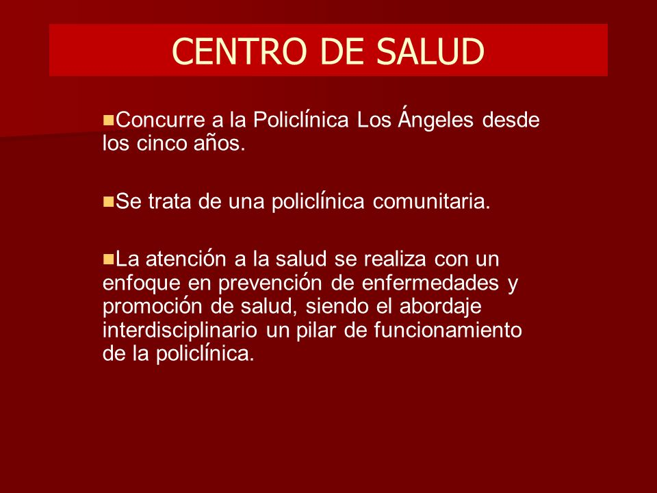 CENTRO DE SALUD Concurre a la Policlínica Los Ángeles desde los cinco años. Se trata de una policlínica comunitaria.